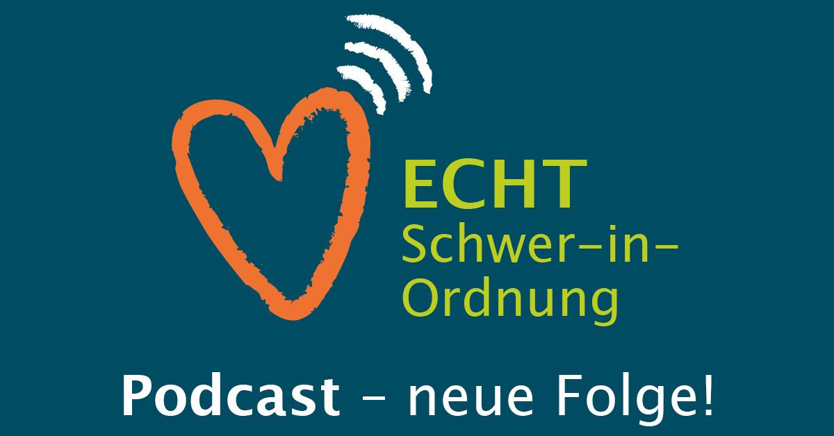ECHT Schwer-in-Ordnung – Podcast - neue Folge